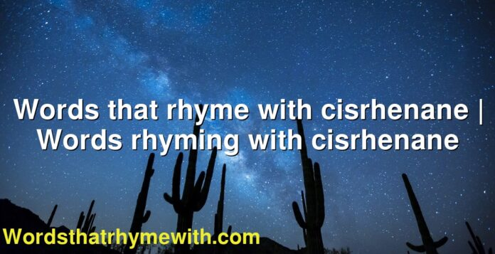 Words that rhyme with cisrhenane | Words rhyming with cisrhenane