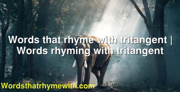 Words that rhyme with tritangent | Words rhyming with tritangent