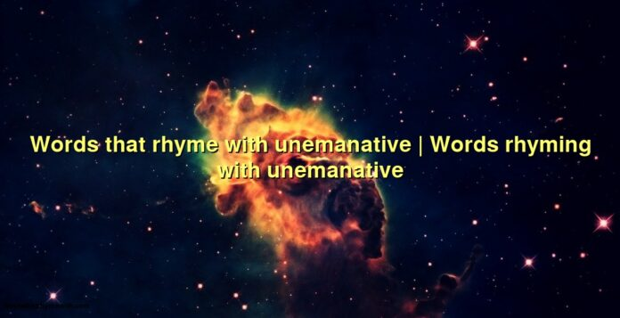 Words that rhyme with unemanative   Words rhyming with unemanative