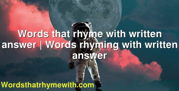 Words that rhyme with written answer | Words rhyming with written answer