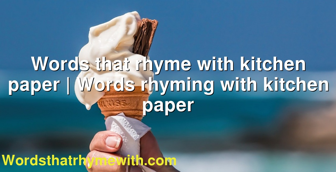 Words That Rhyme With Kitchen Paper Words Rhyming With Kitchen Paper