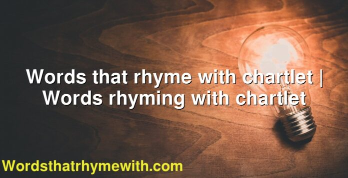 Words that rhyme with chartlet | Words rhyming with chartlet