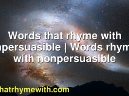 Words that rhyme with nonpersuasible   Words rhyming with nonpersuasible