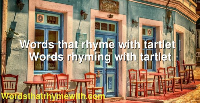 Words that rhyme with tartlet | Words rhyming with tartlet