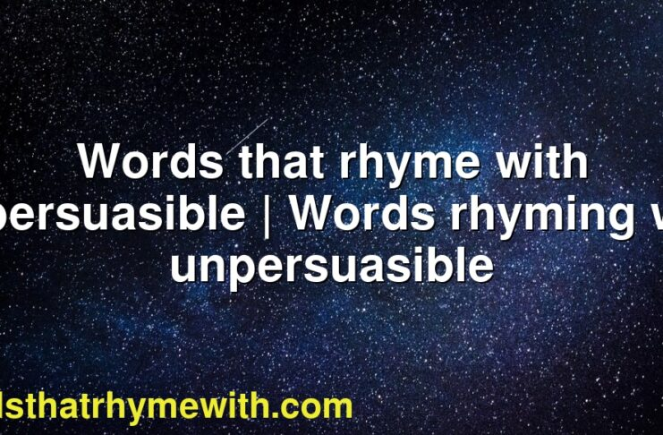 Words that rhyme with unpersuasible   Words rhyming with unpersuasible