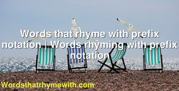 Words that rhyme with prefix notation | Words rhyming with prefix notation