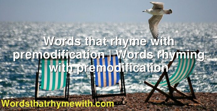 Words that rhyme with premodification | Words rhyming with premodification
