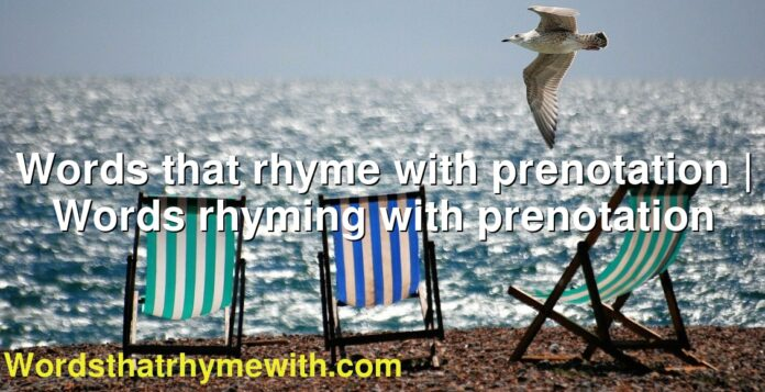 Words that rhyme with prenotation | Words rhyming with prenotation
