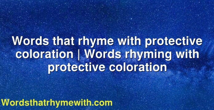 Words that rhyme with protective coloration | Words rhyming with protective coloration