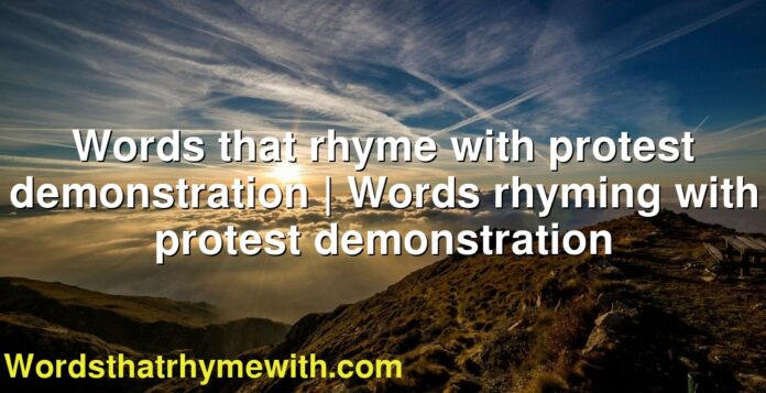 Words that rhyme with protest demonstration | Words rhyming with protest demonstration