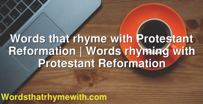 Words that rhyme with Protestant Reformation | Words rhyming with Protestant Reformation