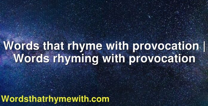 Words that rhyme with provocation | Words rhyming with provocation