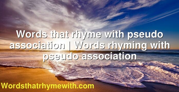 Words that rhyme with pseudo association | Words rhyming with pseudo association