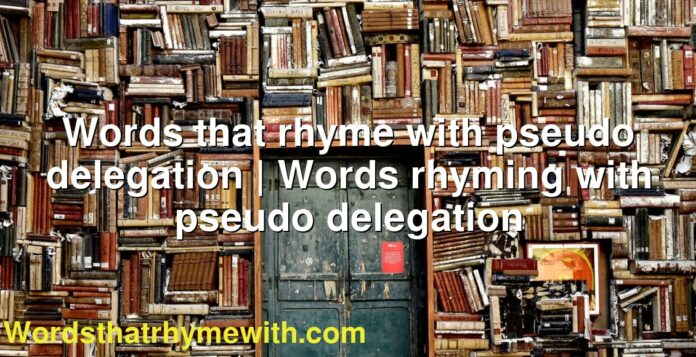 Words that rhyme with pseudo delegation   Words rhyming with pseudo delegation