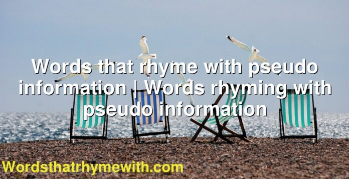 Words that rhyme with pseudo information | Words rhyming with pseudo information