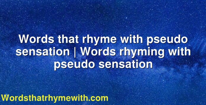 Words that rhyme with pseudo sensation | Words rhyming with pseudo sensation