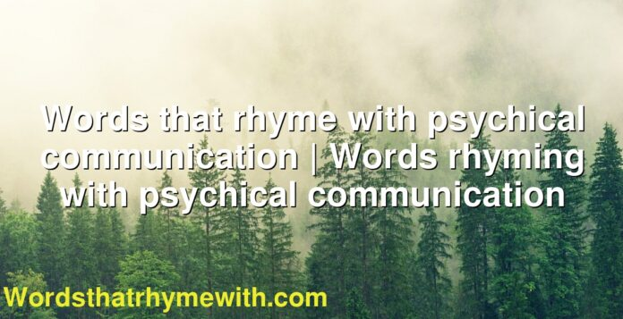 Words that rhyme with psychical communication | Words rhyming with psychical communication