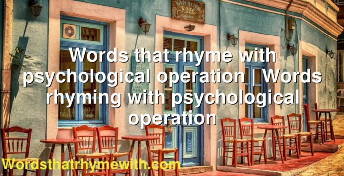 Words that rhyme with psychological operation   Words rhyming with psychological operation