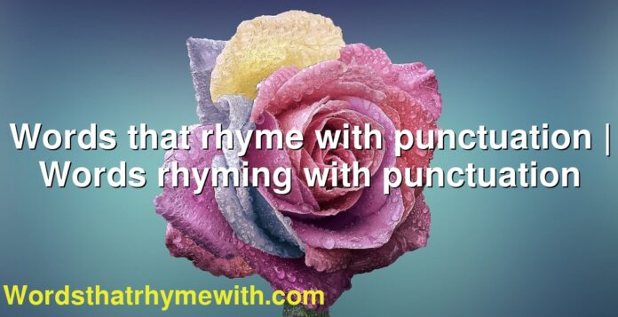 Words that rhyme with punctuation | Words rhyming with punctuation