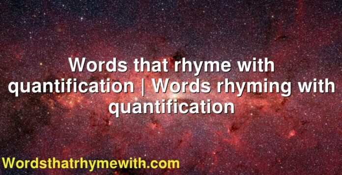 Words that rhyme with quantification | Words rhyming with quantification