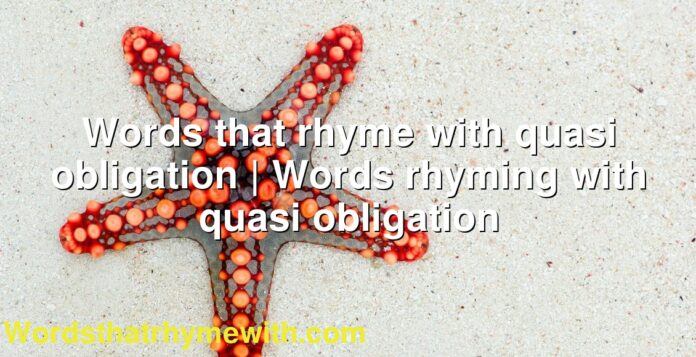 Words that rhyme with quasi obligation | Words rhyming with quasi obligation