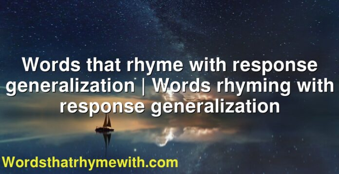 Words that rhyme with response generalization | Words rhyming with response generalization
