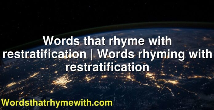 Words that rhyme with restratification | Words rhyming with restratification