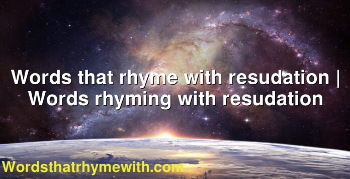 Words that rhyme with resudation | Words rhyming with resudation