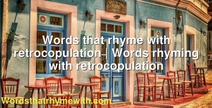 Words that rhyme with retrocopulation | Words rhyming with retrocopulation