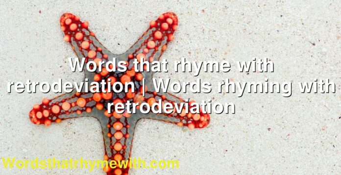 Words that rhyme with retrodeviation | Words rhyming with retrodeviation