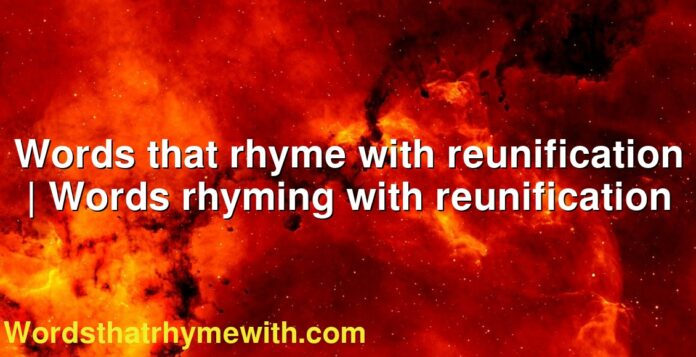 Words that rhyme with reunification   Words rhyming with reunification