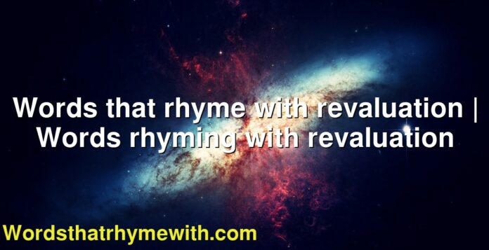 Words that rhyme with revaluation | Words rhyming with revaluation