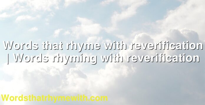 Words that rhyme with reverification | Words rhyming with reverification