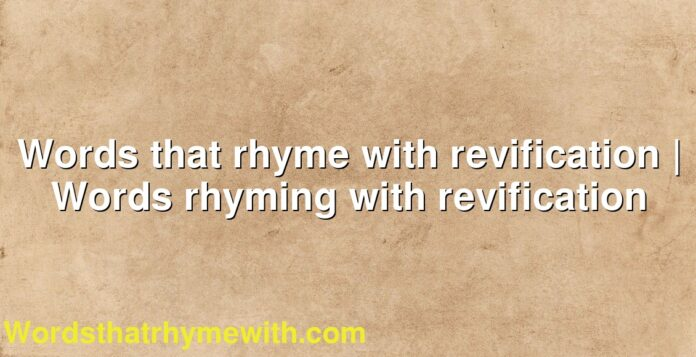Words that rhyme with revification | Words rhyming with revification