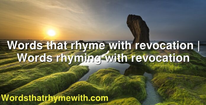 Words that rhyme with revocation | Words rhyming with revocation