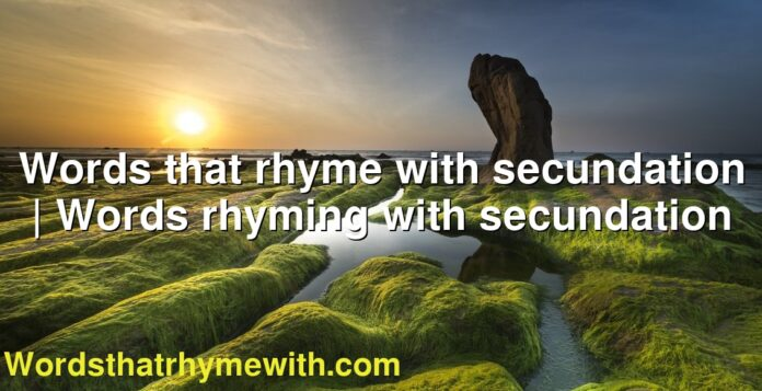 Words that rhyme with secundation | Words rhyming with secundation