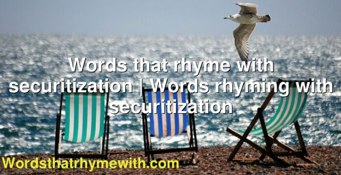 Words that rhyme with securitization | Words rhyming with securitization
