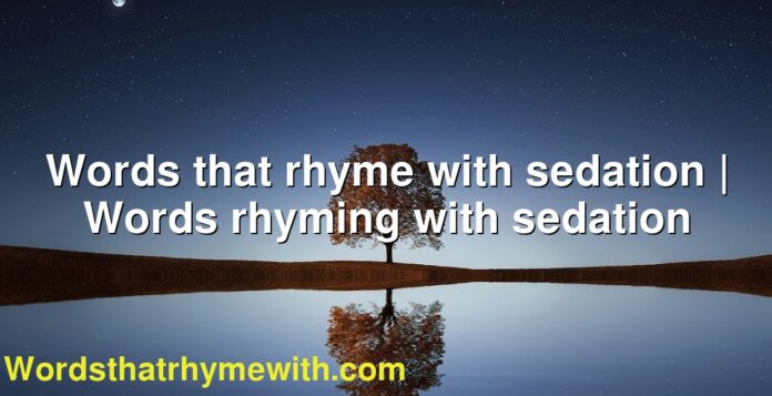 Words that rhyme with sedation | Words rhyming with sedation
