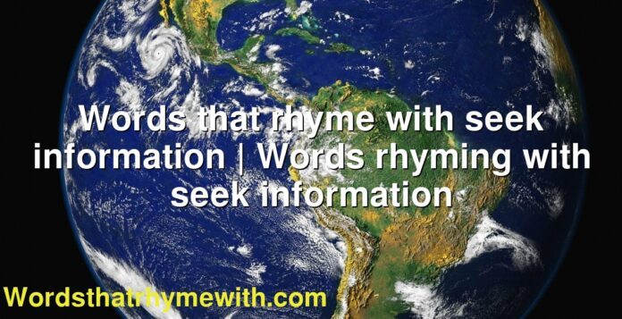 Words that rhyme with seek information | Words rhyming with seek information