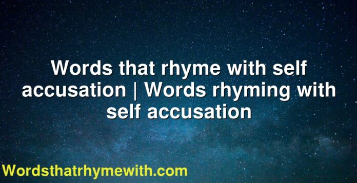 Words that rhyme with self accusation | Words rhyming with self accusation
