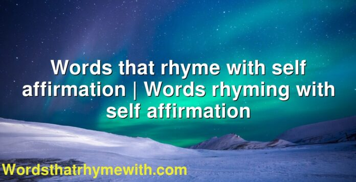 Words that rhyme with self affirmation | Words rhyming with self affirmation