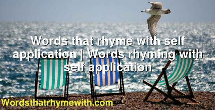 Words that rhyme with self application | Words rhyming with self application