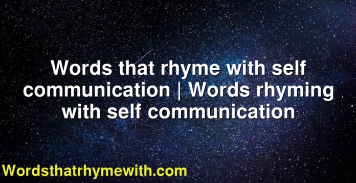 Words that rhyme with self communication | Words rhyming with self communication