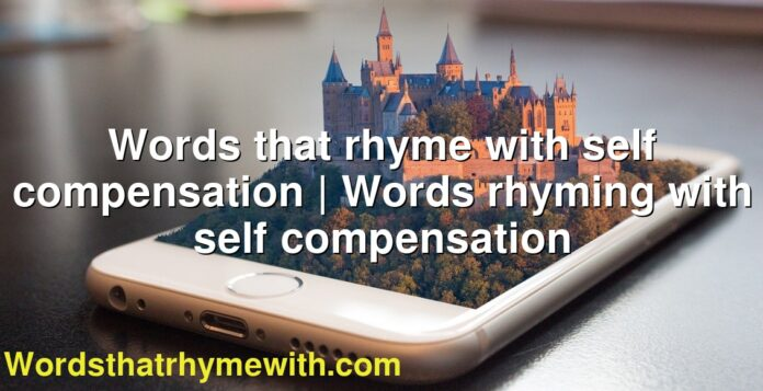 Words that rhyme with self compensation | Words rhyming with self compensation