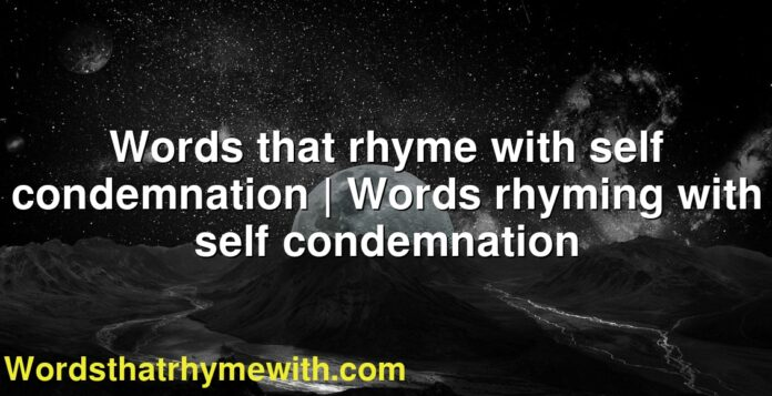 Words that rhyme with self condemnation | Words rhyming with self condemnation