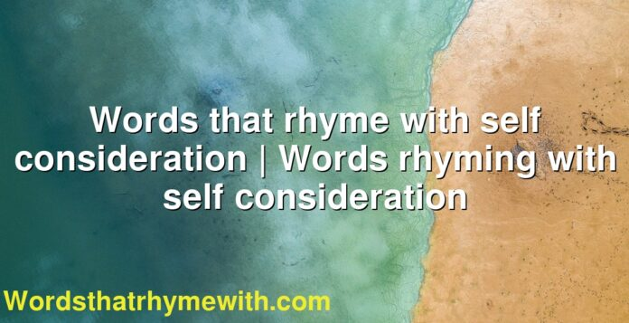 Words that rhyme with self consideration | Words rhyming with self consideration