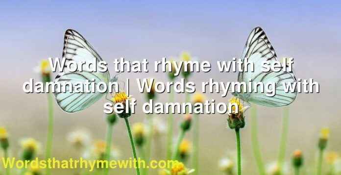 Words that rhyme with self damnation | Words rhyming with self damnation
