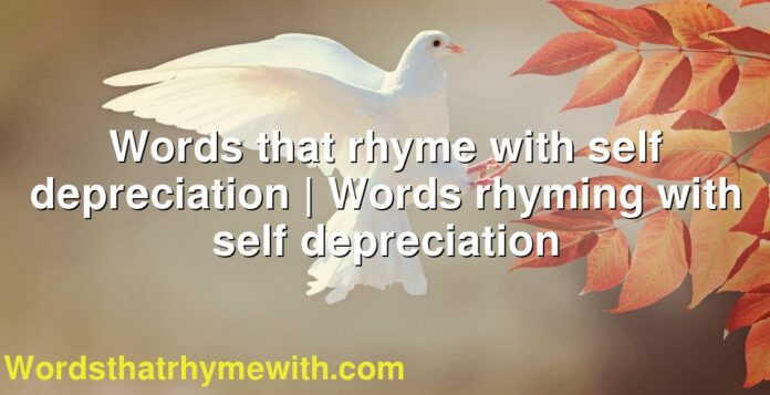 Words that rhyme with self depreciation | Words rhyming with self depreciation