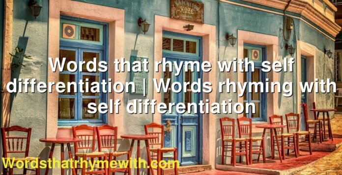 Words that rhyme with self differentiation | Words rhyming with self differentiation