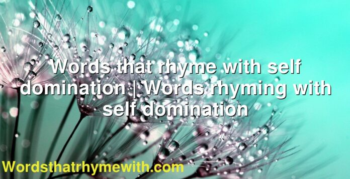 Words that rhyme with self domination | Words rhyming with self domination